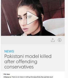 (The day after I wrote this a popular Pakistani woman was strangled by her brother for making somewhat risqué posts on Facebook, an honor killing. This one made the news because of her large following. Over 500 women are killed every year in Pakistan by family members, many of them for photos that they posted on social media and most honor killings are never prosecuted, that explains why you can't find Pakistani women on instagram.)
